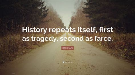 """Karl Marx Quote: """"History repeats itself, first as tragedy"""