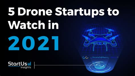 Discover 5 Drone Startups You Should Watch in 2021