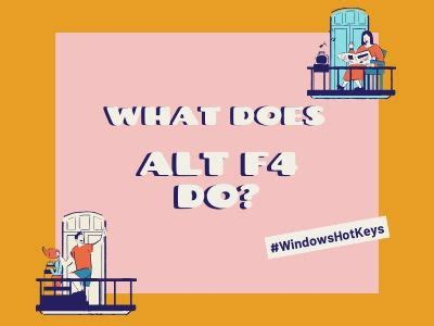 What does ALT F4 Do on Your Windows?